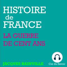 Histoire de France: La Guerre de cent ans et les révolutions de Paris: Histoire de France