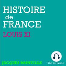 Histoire de France: Louis XI: Histoire de France