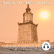 Ancient Alexandria: The History and Legacy of Egypt's Most Famous City