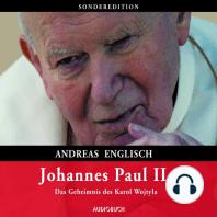 Johannes Paul II. - Das Geheimnis des Karol Wojtyla (gekürzte Lesung)