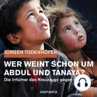 Wer weint schon um Abdul und Tanaya? - Die Irrtümer des Kreuzzugs gegen den Terror (Lesung in Auszügen)