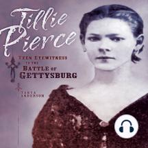 Tillie Pierce: Teen Eyewitness to the Battle of Gettysburg