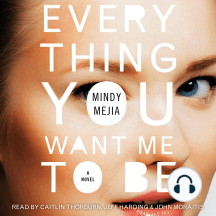 Everything You Want Me to Be: A Thriller