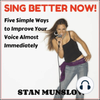 Sing Better Now!: Five Simple Ways to Improve Your Voice Almost Immediately