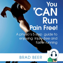 You CAN Run Pain Free!: A Physio's 5 Step Guide to Enjoying Injury-free and Faster Running