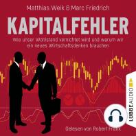 Kapitalfehler - Wie unser Wohlstand vernichtet wird und warum wir ein neues Wirtschaftsdenken brauchen