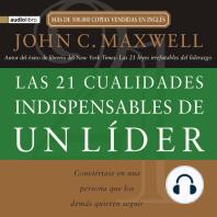 Las 21 cualidades indispensables de un líder: Conviértase en una persona que los demás quieren seguir