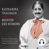 Katharina Thalbach trifft die Meister des Humors - Busch, Morgenstern, Ringelnatz und Tucholsky (Ungekürzte Lesung)