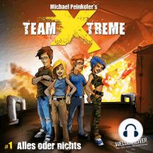 Team X-Treme, Folge 1: Alles oder nichts