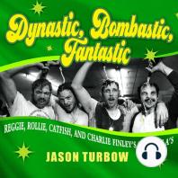 Dynastic, Bombastic, Fantastic
