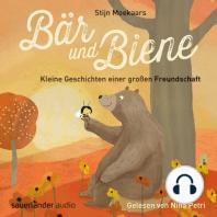 Bär und Biene, Kleine Geschichten einer großen Freundschaft (Ungekürzte Lesung)
