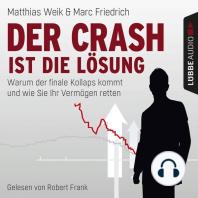 Der Crash ist die Lösung - Warum der finale Kollaps kommt und wie Sie Ihr Vermögen retten