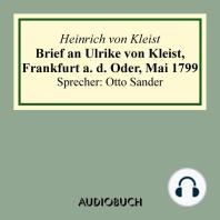 Brief an Ulrike von Kleist, Frankfurt a. d. Oder, Mai 1799 (gekürzt)