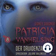 Der Druidenzauber - Patricia Vanhelsing 8 (Ungekürzt)