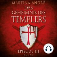 Die Templer - Das Geheimnis des Templers, Episode 3 (ungekürzte Version)