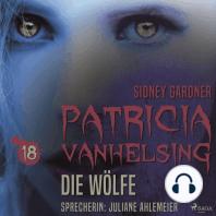 Die Wölfe - Patricia Vanhelsing 18 (Ungekürzt)