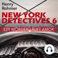 Ein Mörder läuft Amok - New York Detectives 6 (Ungekürzt)
