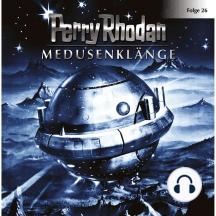 Perry Rhodan, Folge 26: Medusenklänge