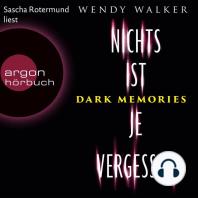 Dark Memories - Nichts ist je vergessen (Gekürzte Lesefassung)