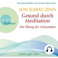 Gesund durch Meditation - Die Übung der Achtsamkeit (Gekürzte Fassung)