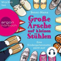 Große Ärsche auf kleinen Stühlen - Eine Kindergartenmutter packt aus! (Gekürzte Fassung)