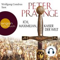 Ich, Maximilian, Kaiser der Welt (Gekürzte Fassung)