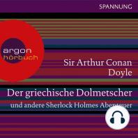 Der griechische Dolmetscher und andere Sherlock Holmes Abenteuer (Ungekürzte Lesung)