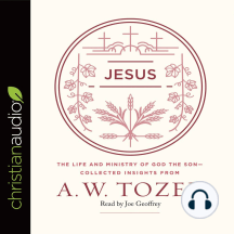 Jesus: The Life and Ministry of God the Son -- Collected Insights from A. W. Tozer