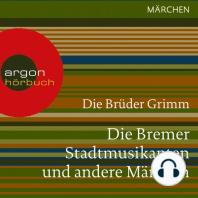 Die Bremer Stadtmusikanten und andere Märchen (Ungekürzte Lesung)