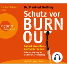 Schutz vor Burn-out - Ballast abwerfen - kraftvoller leben - Entschleunigung im modernen Arbeitsalltag (Gekürzte Fassung)