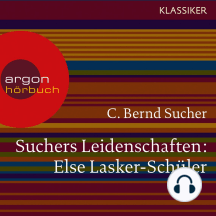 Suchers Leidenschaften: Else Lasker-Schüler - oder Ich bin in Theben geboren (Szenische Lesung)