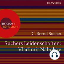 Suchers Leidenschaften: Vladimir Nabokov - Eine Einführung in Leben und Werk (Szenische Lesung)