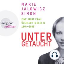 Untergetaucht - Eine junge Frau überlebt in Berlin 1940 - 1945 (Gekürzte Fassung): Gekürzte Fassung