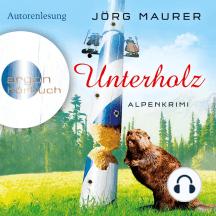 Unterholz - Alpenkrimi (Gekürzte Fassung)