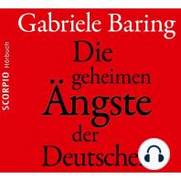 Die geheimen Ängste der Deutschen - Wie der Zweite Weltkrieg bis heute emotional in den Deutschen nachwirkt