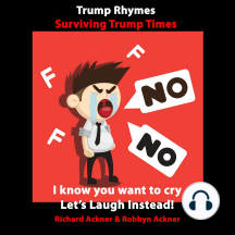 Trump Rhymes-Surviving Trump Times: I Know You Want to Cry, Let's Laugh Instead!