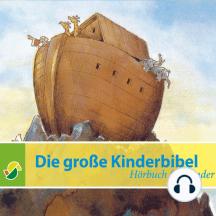 Die große Kinderbibel: Geschichten aus dem Alten und Neuen Testament