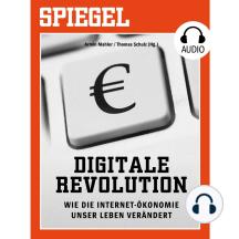 Digitale Revolution - Wie die Internet-Ökonomie unser Leben verändert: SPIEGEL AUDIO