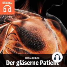 Digitalisierung: Der gläserne Patient: Das Geschäft mit den Gesundheitsdaten.