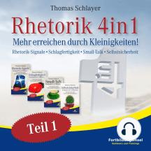 Rhetorik 4in1: Mehr erreichen durch Kleinigkeiten (Rhetorik-Signale, Schlagfertigkeit, Small-Talk, Selbstsicherheit)