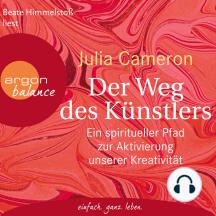 Der Weg des Künstlers - Ein spiritueller Pfad zur Aktivierung unserer Kreativität (Gekürzte Lesung)