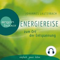 Energiereise zum Ort der Entspannung - Leichtigkeit und Freiheit spüren - Vom Autor geführte Meditation und Phantasiereise