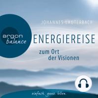 Energiereise zum Ort der Visionen - Impulse für das Leben erhalten - Vom Autor geführte Meditation und Phantasiereise