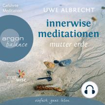 Innerwise Meditationen - Mutter Erde (Ungekürzte Fassung)