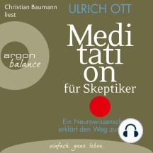 Meditation für Skeptiker - Ein Neurowissenschaftler erklärt den Weg zum Selbst (Gekürzte Lesung)