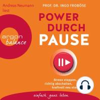 Power durch Pause - Stress stoppen, richtig abschalten, kraftvoll neu starten (Gekürzte Lesung)