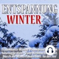 Entspannung Winter - Traumhafte Winter-Phantasiereisen mit Autosuggestion - Durch die Winterlandschaft, Zum Weihnachtsmarkt, An der See