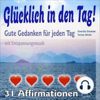 Glücklich in den Tag! Gute Gedanken für jeden Tag - 31 Affirmationen - mit Entspannungsmusik