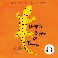 Matylda, Bright and Tender