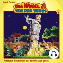 Das Wusel von der Venus, Folge 2: Prof. Biesenbröck auf dem Weg zur Venus